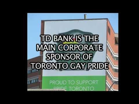 La TD Bank, Banque Toronto-Dominion, est l'une des plus importantes institutions financières du Canada et le plus important sponsor de la gay pride de Toronto.