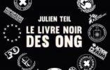 Le livre noir des ONG (Julien Teil) – A lire avant de donner le moindre euro à une organisation non gouvernementale