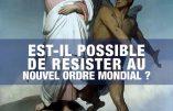 23 avril à Nantes – Conférence : Est-il possible de résister au Nouvel Ordre Mondial ?