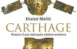 Carthage : histoire d'une métropole méditerranéenne (Khaled Melliti)