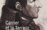 Carrier et la Terreur nantaise (Jean-Joël Brégeon) – A lire pour conserver la mémoire des crimes de la Révolution française