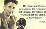 « Un peuple qui élit des corrompus, des renégats,… » (citation de George Orwell)