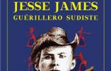 La véritable histoire de Jesse James, guérillero sudiste (Alain Sanders)
