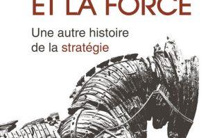 La ruse et la force : une autre histoire de la stratégie (Jean-Vincent Holeindre)