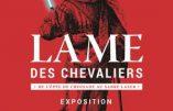Jusqu'au 4 mars 2018 – Exposition «Lame des chevaliers»