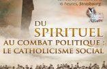 """29 octobre 2016 à Strasbourg – conférence d'Alain Escada """"Du spirituel au combat politique : le catholicisme social"""""""