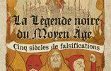 La légende noire du Moyen Âge : cinq siècles de falsifications (Claire Colombi)