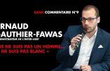 Défense de rire – «Je ne suis pas un homme… Je ne suis pas Blanc» (Arnaud Gauthier-Fawas)