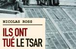 Ils ont tué le Tsar… Les bourreaux racontent (Nicolas Ross)