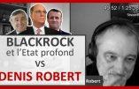 BlackRock et l'Etat profond : l'analyse de Denis Robert