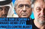 Bernard-Henri Lévy et le Qatar : l'enquête qui irrite BHL et envoie Blast au tribunal
