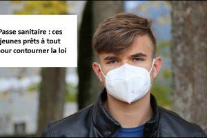 Passe sanitaire : ces jeunes prêts à tout pour contourner la loi, par Marie-Camille LECONTE